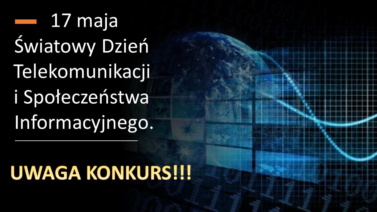 KONKURS – 17 maja Światowy Dzień Telekomunikacji i Społeczeństwa informacyjnego